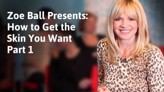 Zoe Ball presents: How to get the skin you want