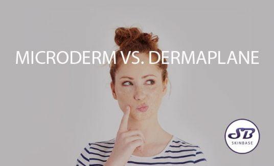 microdermabrasion vs. dermaplaning